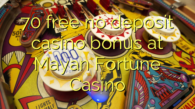 70 free no deposit casino bonus at Mayan Fortune Casino