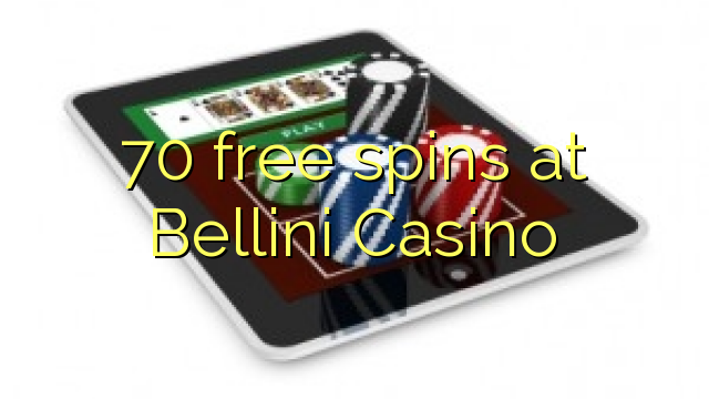 70 free spins at Bellini Casino