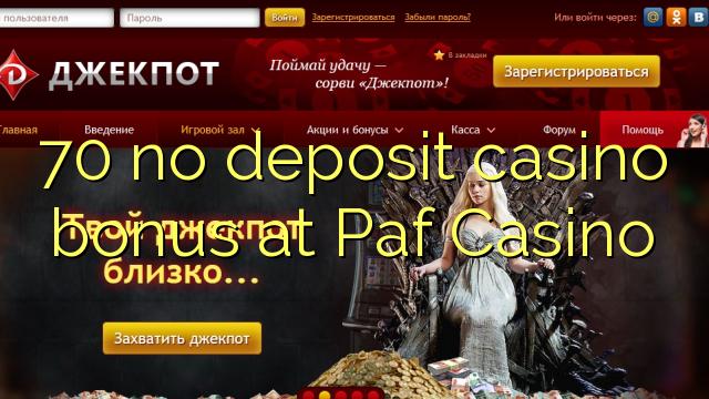 70 Paf Casino'da no deposit casino bonusu