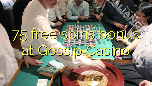 75 gratis spins bonus by Gossip Casino