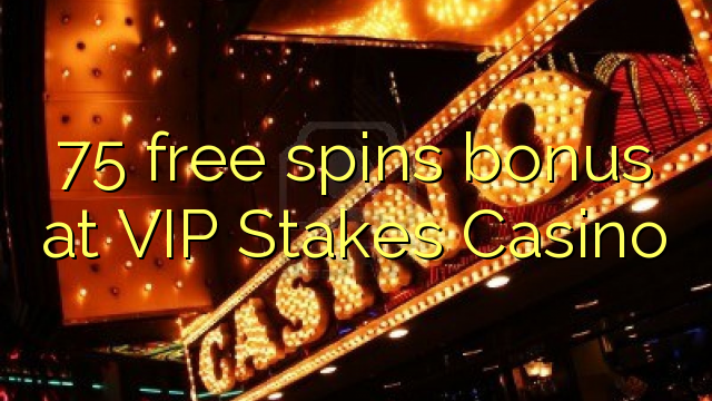 75 free spins bonus at VIP Stakes Casino