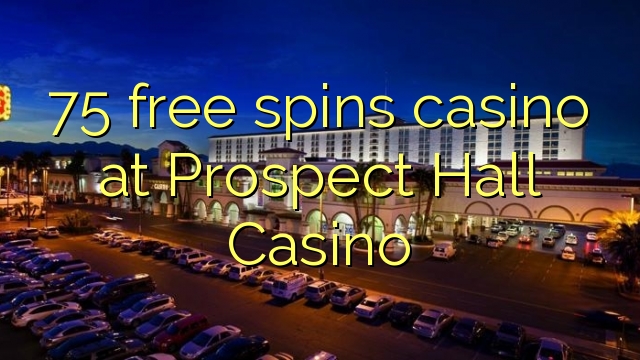 75 free spins casino at Prospect Hall Casino