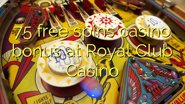 75 free spins casino bonus at Royal Club Casino