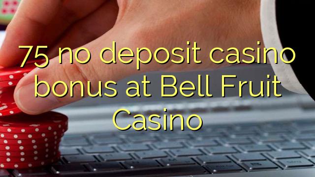 75 no deposit casino bonus at Bell Fruit Casino