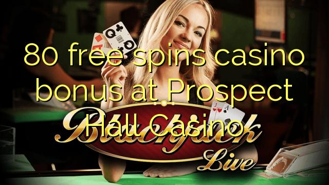 80 free spins casino bonus at Prospect Hall Casino