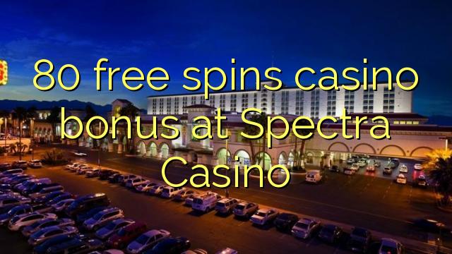 80 free spins casino bonus at Spectra Casino