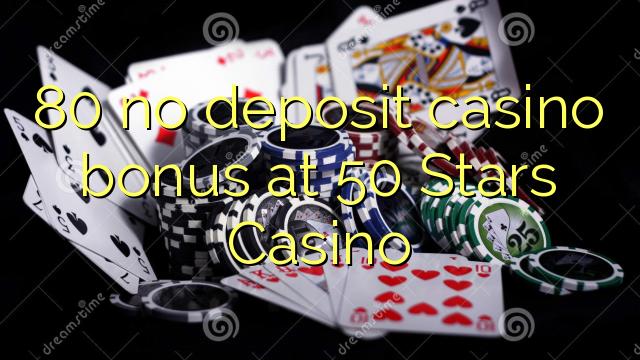 80 Stars Casino'da 50 heç bir əmanət qazanmaq bonusu