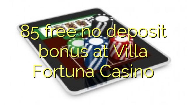 85 free no deposit bonus at Villa Fortuna Casino