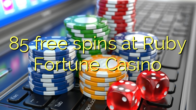 85 free spins at Ruby Fortune Casino