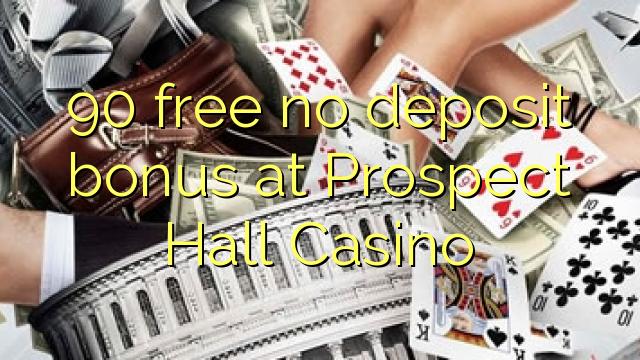 90 free no deposit bonus at Prospect Hall Casino