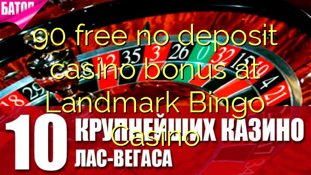 90 gratis geen deposito bonus by Landmark Bingo Casino