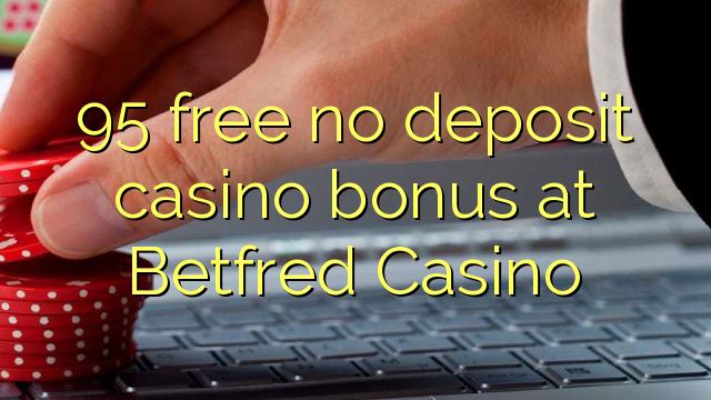 Betfred Casino-da 95 pulsuz depozit qazanmaq bonusu yoxdur