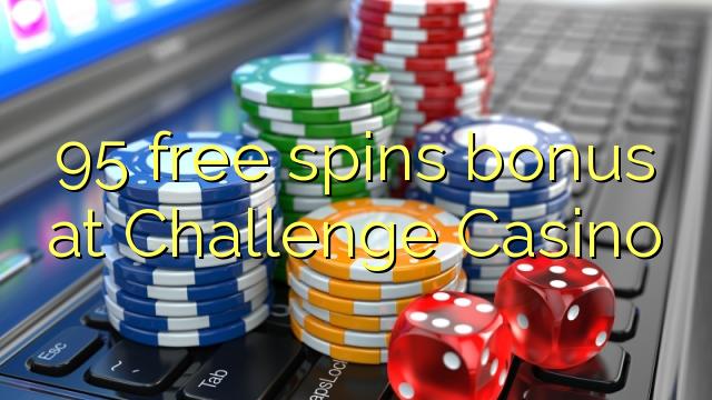 95 free spins bonus at Challenge Casino