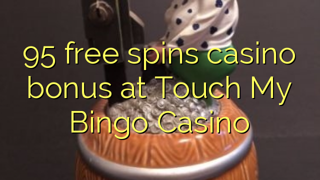 95 free spins casino bonus at Touch My Bingo Casino