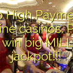 Top High Payments online casinos. Play and win big MILLION jackpot!!!