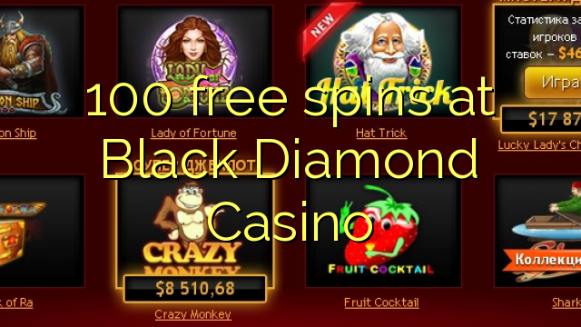 black diamond casino 100 free spins