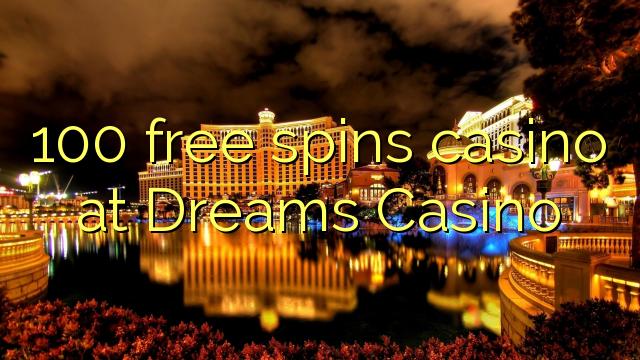 Dreams Casino ਤੇ 100 ਫ੍ਰੀ ਸਪਿਨ ਕੈਸੀਨੋ