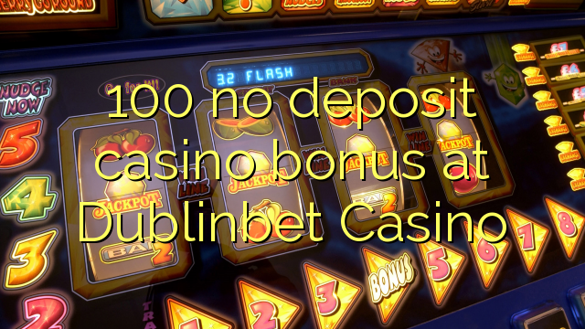 100 no deposit casino bonus at Dublinbet Casino
