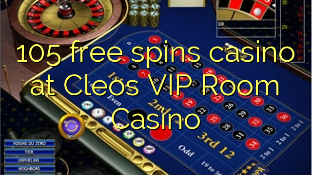 105 Free Spins Casino At Cleos Vip Room Casino Online
