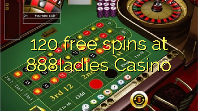 120 free spins at 888ladies Casino