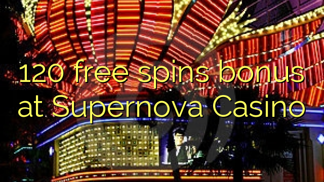 120 free spins bonus at Supernova Casino