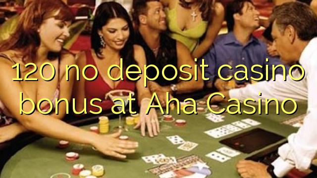 120 žádný vkladový kasinový bonus v kasinu Aha