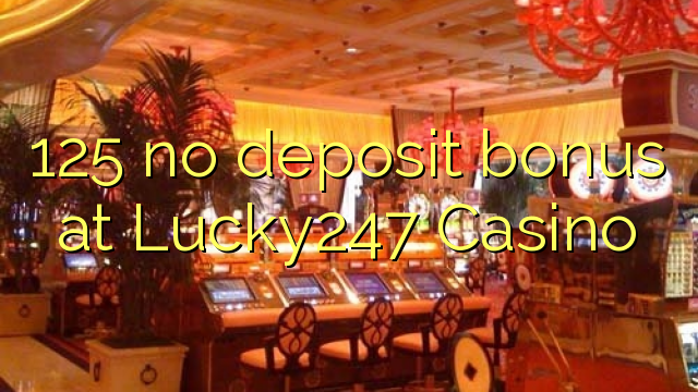 lucky247 casino no deposit bonus