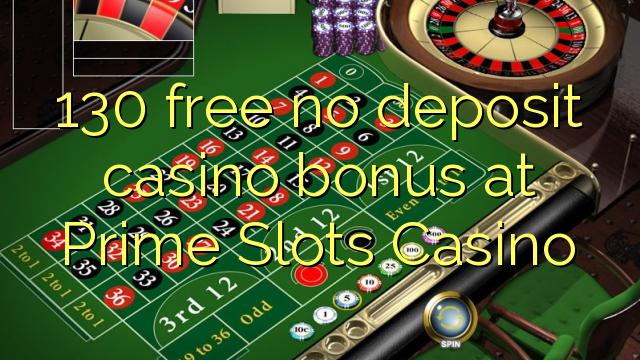 130 free no deposit casino bonus at Prime Slots Casino
