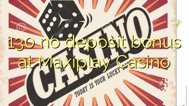 130 no deposit bonus at Maxiplay Casino