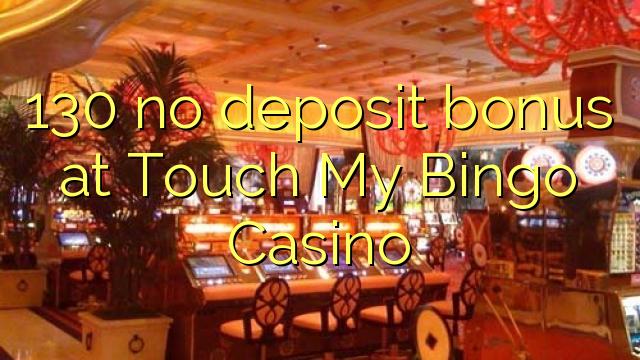 130 no deposit bonus at Touch My Bingo Casino