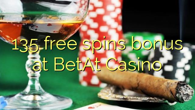 135 free spins bonus at BetAt Casino