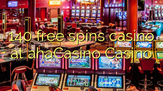 140 gratis spins casino in ahaCasino Casino