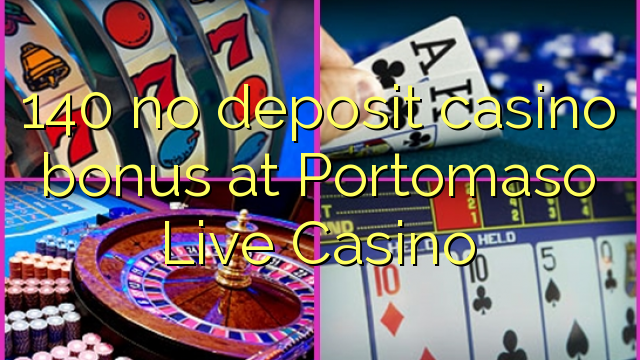Portomaso Live Casino'da 140 depozit casino bonusu yoxdur