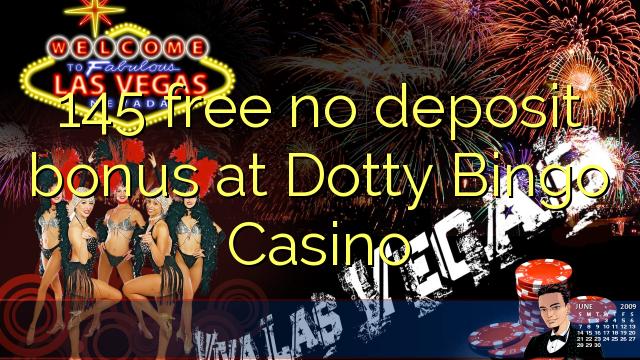 Dotty Bingo Casino heç bir depozit bonus pulsuz 145