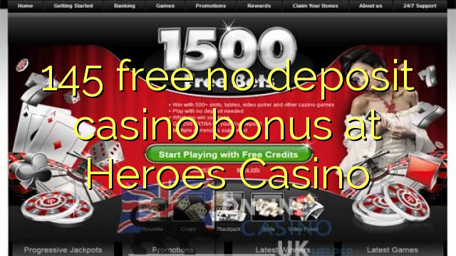145 free no deposit casino bonus at Heroes Casino