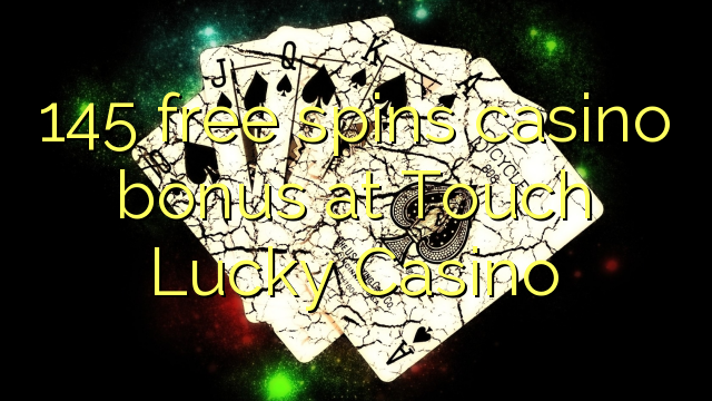 145 free spins casino bonus at Touch Lucky Casino