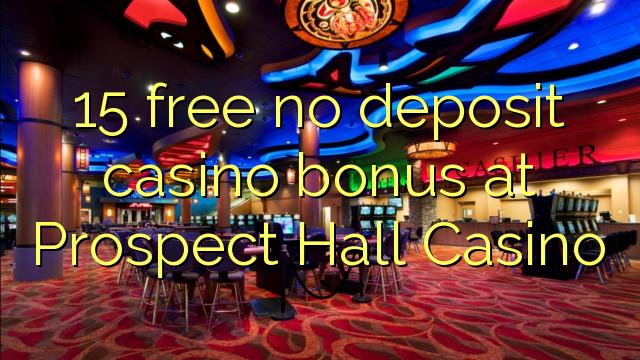 15 free no deposit casino bonus at Prospect Hall Casino