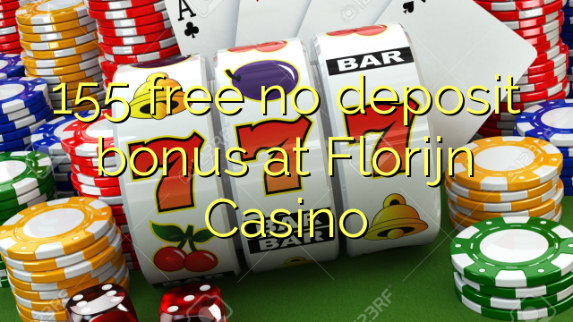 155 free no deposit bonus at Florijn Casino