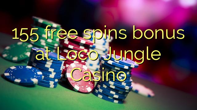 155 free spins bonus at Loco Jungle Casino