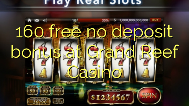 Grand Reef Casino-da 160 pulsuz depozit bonusu yoxdur