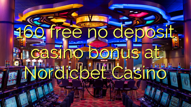 160 free no deposit casino bonus at Nordicbet Casino