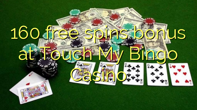 160 free spins bonus at Touch My Bingo Casino