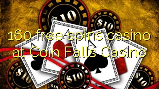 160 free spins casino at Coin Falls Casino