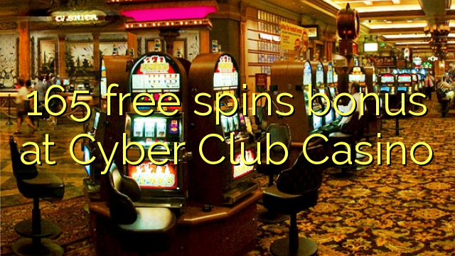 165 free spins bonus at Cyber Club Casino