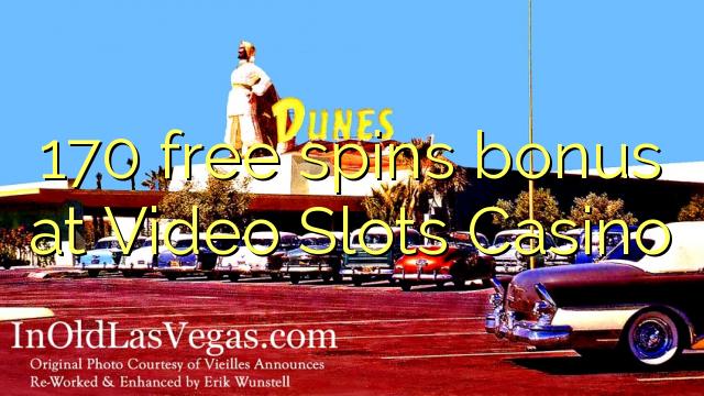 170 free spins bonus at Video Slots Casino