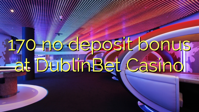 170 no deposit bonus at DublinBet Casino