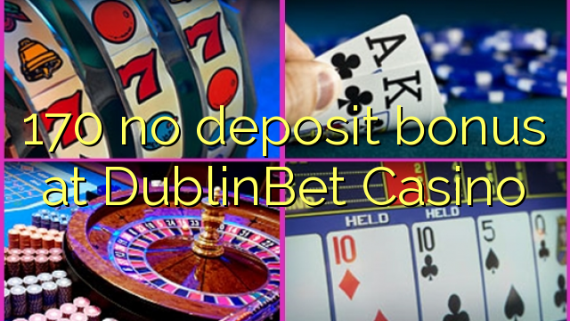 170 no deposit bonus at DublinBet Casino