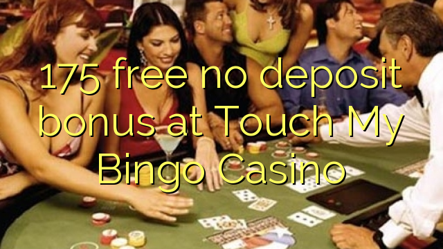 175 free no deposit bonus at Touch My Bingo Casino