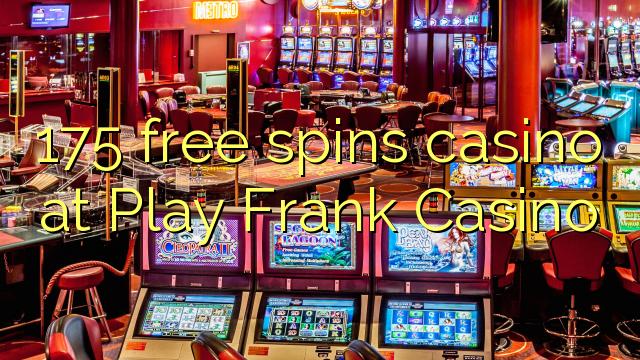 175 free spins casino at Play Frank Casino