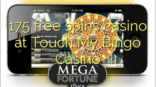 175 free spins casino at Touch My Bingo Casino
